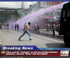 "Breaking News - Police used the ""GayCanon"" on anti-Gay marrige protestors yesterday. 2 Became ""flimsy"" after the insident"