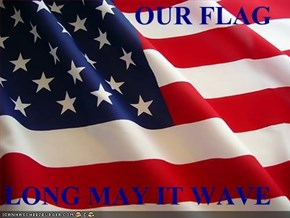 OUR FLAG  LONG MAY IT WAVE