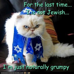 For the last time... I is not Jewish...