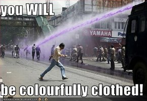 you WILL  be colourfully clothed!