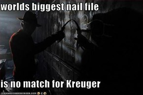 worlds biggest nail file  is no match for Kreuger