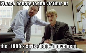 "Please donate to the victims of  the ""1980's strike back"" movement"