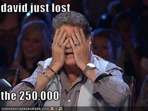 david just lost  the 250,000