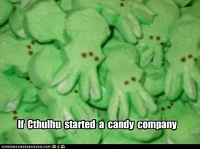 If  Cthulhu  started  a  candy  company