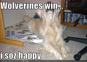 Wolverines win...  i soz happy