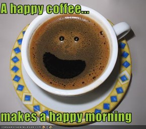 A happy coffee...  makes a happy morning