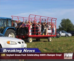 Breaking News - Soylent Green Fest: Celebrating 2009's Bumper Crop!