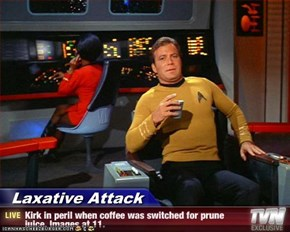 Laxative Attack - Kirk in peril when coffee was switched for prune juice. Images at 11.