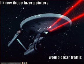 I knew those lazer pointers  would clear traffic
