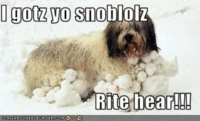 I gotz yo snoblolz  Rite hear!!!