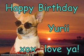 Happy Birthday           Yurii xox  love ya!