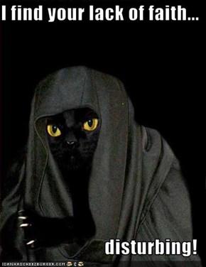 I find your lack of faith...  disturbing!