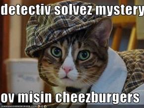 detectiv solvez mystery  ov misin cheezburgers