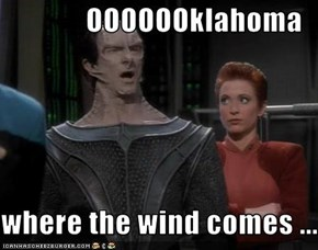 OOOOOOklahoma  where the wind comes ......