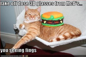 take off dose 3D glasses from McD's...  you seeing fings
