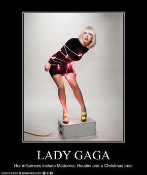 LADY GAGA Her influences include Madonna, Houdini and a Christmas tree.