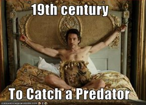 19th century  To Catch a Predator
