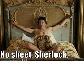 No sheet, Sherlock.