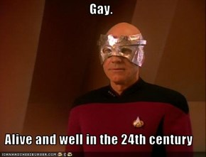 Gay.  Alive and well in the 24th century