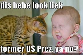 dis bebe look liek  former US Prez, ya no?