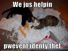 We jus helpin  pwevent identy thef