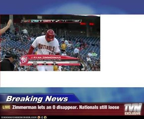 Breaking News - Zimmerman lets an O disappear. Nationals still loose