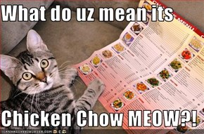 What do uz mean its  Chicken Chow MEOW?!