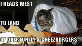 I HEADS WEST TO LAND OF OPERTUNITY & CHEEZBURGERS
