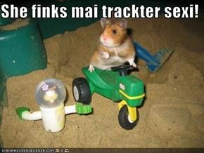 She finks mai trackter sexi!