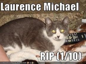 Laurence Michael  RIP (1/10)