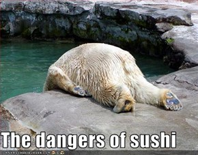 The dangers of sushi