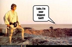Luke, i'm your biggest fan!!!