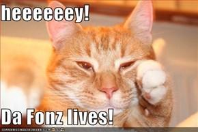 heeeeeey!  Da Fonz lives!