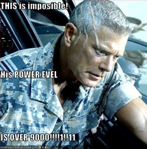 THIS is imposible! His POWER EVEL IS OVER 9000!!!!1!!11