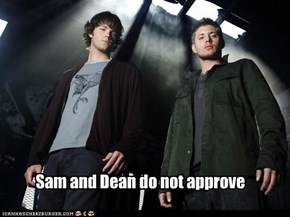 Sam and Dean do not approve