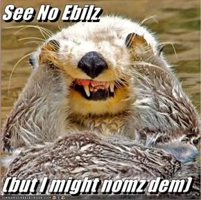 See No Ebilz  (but I might nomz dem)