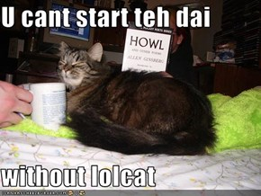 U cant start teh dai  without lolcat