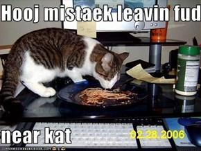 Hooj mistaek leavin fud   near kat