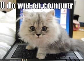 U do wut on computr