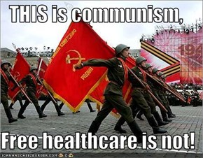 THIS is communism,  Free healthcare is not!