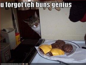 u forgot teh buns genius