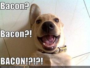 Bacon? Bacon?! BACON!?!?!