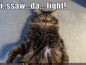 i..ssaw...da....light!