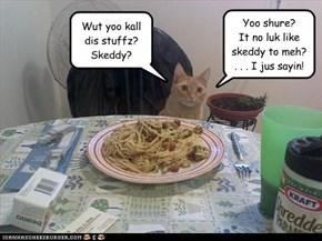 Wut yoo kall dis stuffz? Skeddy?