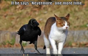 "If he says ""Nevermore"" one more time..."