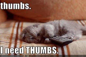 thumbs.  I need THUMBS.