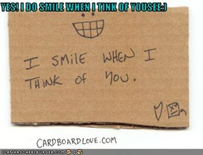 YES! I DO SMILE WHEN I TINK OF YOUSEE:)