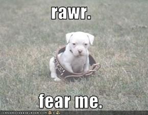 rawr.  fear me.