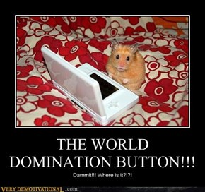 THE WORLD DOMINATION BUTTON!!!