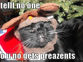 telll no one  o u no gets preazents
